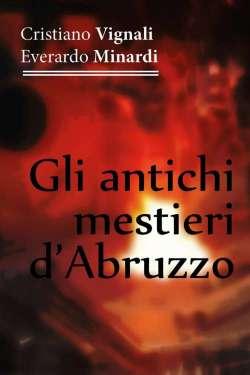 Gli Antichi Mestieri d'Abruzzo, raccontato dal duo Vignali-Minardi