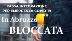 La Regione Abruzzo NON HA INOLTRATO all'Inps le domande per la Cassa integrazione in deroga
